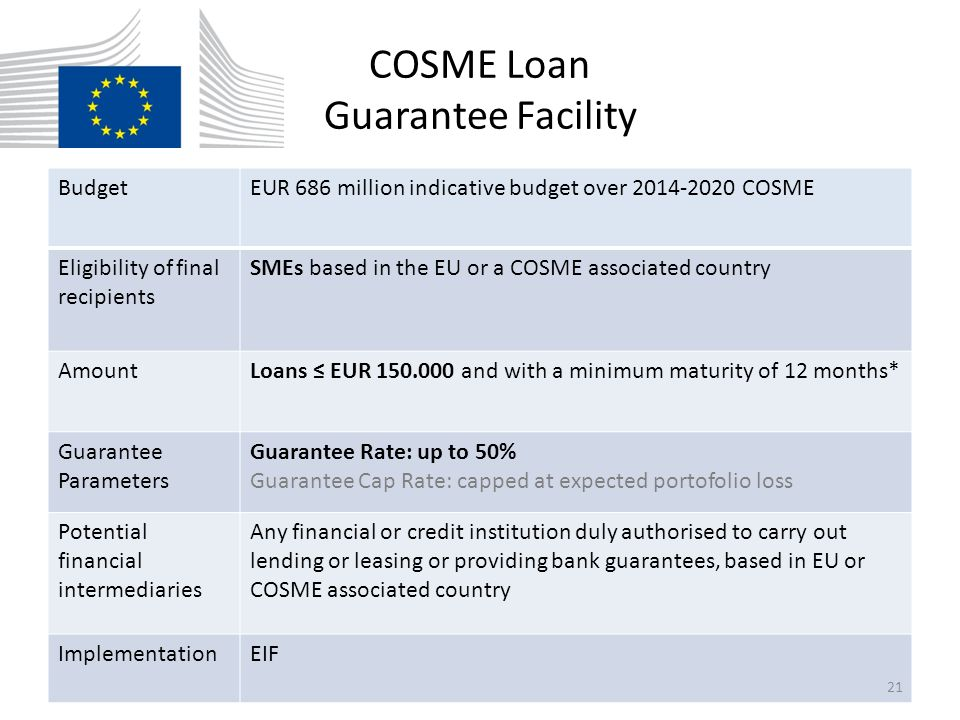 COSME Equity Facility for Growth (EFG) BudgetEUR 633 million indicative budget over 2014-2020 COSME Eligibility of final recipients SMEs predominantly in their expansion and growth stages, in particular those operating across border, based in the EU or COSME associated countries Amount≤ 30 mio investment in a selected financial intermediary (fund), limited to 25% of total commitment at any closing Potential financial intermediaries (funds) entities undertaking risk capital investments - including investment funds, private equity funds and special purpose vehicles – into above-mentioned SMEs ImplementationEIF 22