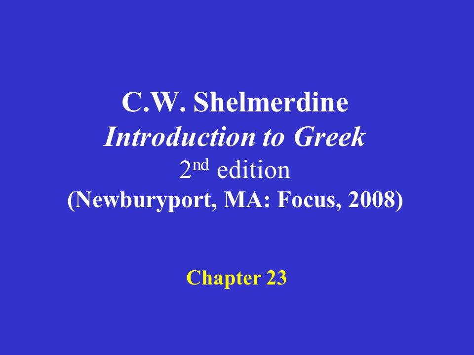 Shelmerdine Chapter 23 1.Athematic (-μι) verbs 2.Athematic (-μι) verbs, first principal part 3.Athematic (-μι) verbs, third principal part 4.Further comparison of adjectives in -ιων, -ιστος 5.Declension of comparatives -ιων