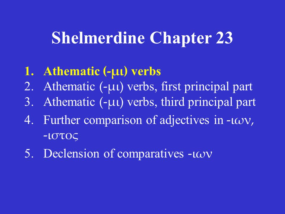 Shelmerdine Chapter 23 1.Athematic (-μι) verbs Almost all verbs in Greek are thematic verbs, because they have a thematic vowel (the ο/ε before the endings).