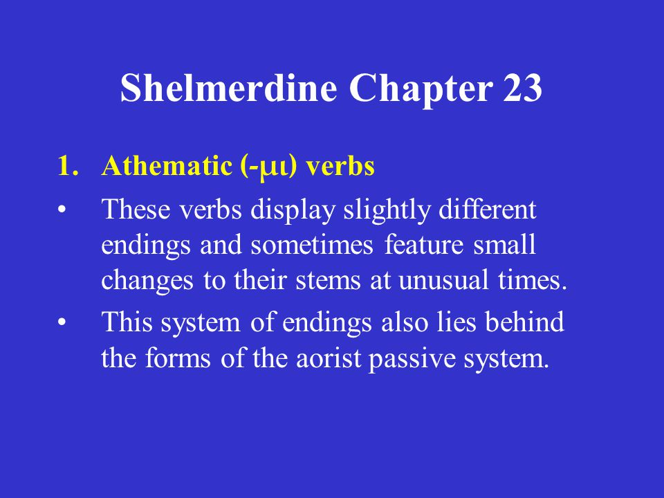 Shelmerdine Chapter 23 1.Athematic (-μι) verbs Although there are very few –μι verbs, some are very common.