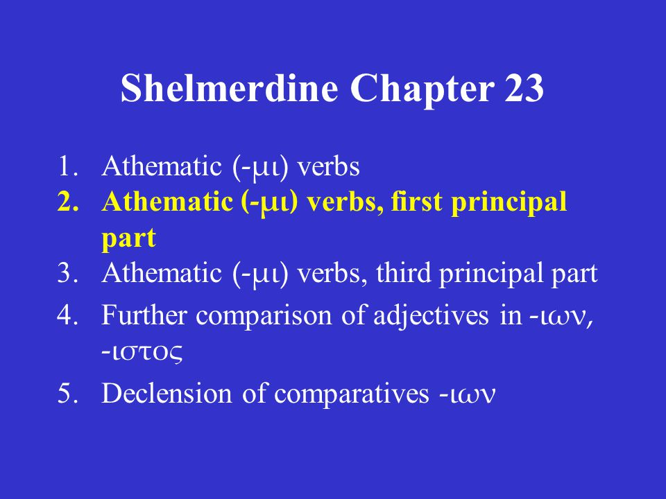 Shelmerdine Chapter 23 –μι verbs This section shows the forms of four common –μι verbs.