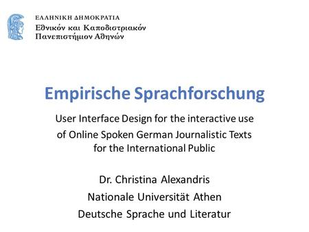 Empirische Sprachforschung User Interface Design for the interactive use of Online Spoken German Journalistic Texts for the International Public Dr. Christina.