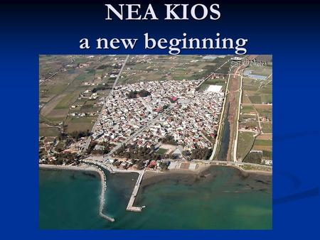 NEA KIOS a new beginning. Old KIOS(Gemlik) According to the mythos of the GOLDEN FLEECE, Kios was founded by Argonaut YLAS in his return from Kolchis.