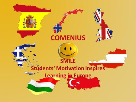 COMENIUS SMILE Students' Motivation Inspires Learning in Europe.