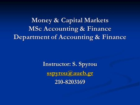 Money & Capital Markets MSc Accounting & Finance Department of Accounting & Finance Instructor: S. Spyrou 210-8203169.