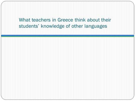 What teachers in Greece think about their students' knowledge of other languages.