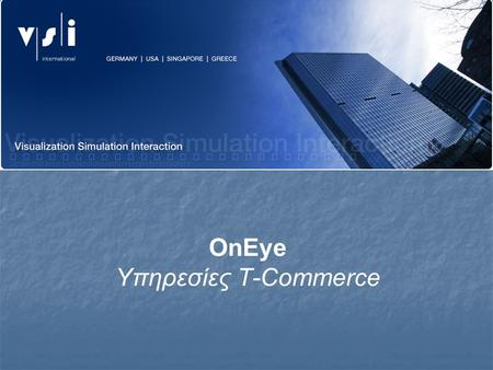 OnEye Υπηρεσίες T-Commerce. Η Βασική Ιδέα Επιστρέφετε σπίτι μετά από μια δύσκολη μέρα στη δουλειά...