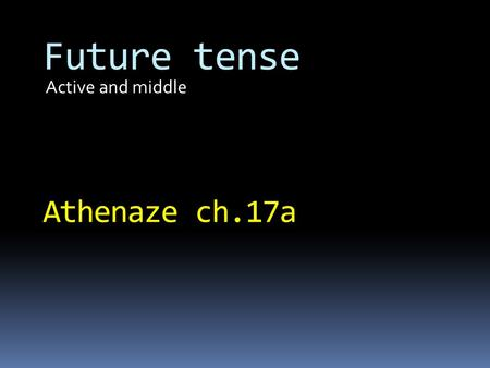 Active and middle Future tense Athenaze ch.17a. ἐ -λυ-σα ἐ -λυ-σα-ς ἐ -λυ-σ-ε(ν) ἐ -λυ-σα-μεν ἐ -λυ-σα-τε ἐ -λυ-σα-ν Revision of weak/ 1 st aorist active.