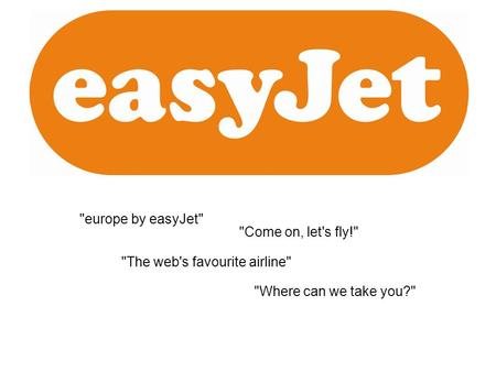 europe by easyJet Come on, let's fly! The web's favourite airline Where can we take you?