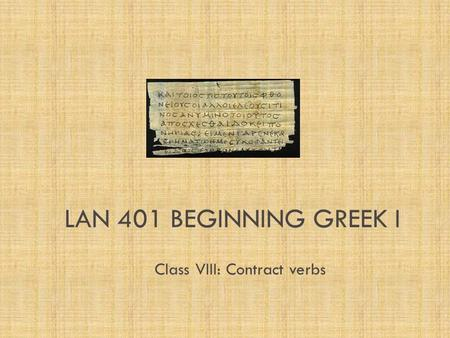 LAN 401 BEGINNING GREEK I Class VIII: Contract verbs.