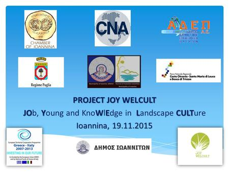 PROJECT JOY WELCULT JO YWELCULT JOb, Young and KnoWlEdge in Landscape CULTure Ioannina, 19.11.2015.