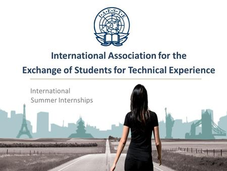 International Association for the Exchange of Students for Technical Experience International Summer Internships.