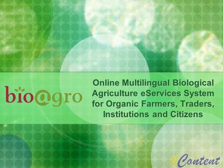 Online Multilingual Biological Agriculture eServices System for Organic Farmers, Traders, Institutions and Citizens.