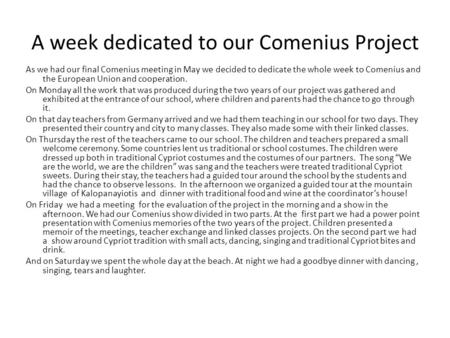 A week dedicated to our Comenius Project As we had our final Comenius meeting in May we decided to dedicate the whole week to Comenius and the European.
