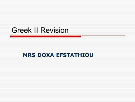 Greek II Revision MRS DOXA EFSTATHIOU. Nominative and accusative case in singular.
