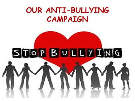 OUR ANTI-BULLYING CAMPAIGN. ΒULLYING ΕΙΝΑΙ Επαναλαμβανόμενη βία Ανισορροπία δυνάμεων.