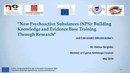 """New Psychoactive Substances (NPS): Building Knowledge and Evidence Base Training Through Research"" JUST/2013/ISEC/DRUGS/AG6411 Mr. Stelios Sergides Member."