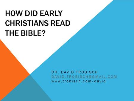 HOW DID EARLY CHRISTIANS READ THE BIBLE? DR. DAVID TROBISCH