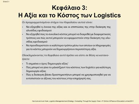 Slide 3.1 Harrison and van Hoek, Logistics Management and Strategy: Competing Through the Supply Chain, 4 th Edition, © Pearson Education Limited 2011.