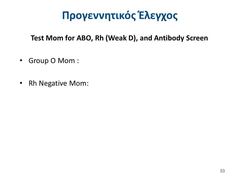 Προγεννητικός Έλεγχος Test Mom for ABO, Rh (Weak D), and Antibody Screen Group O Mom : Rh Negative Mom: 53
