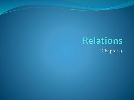 Relations Chapter 9.