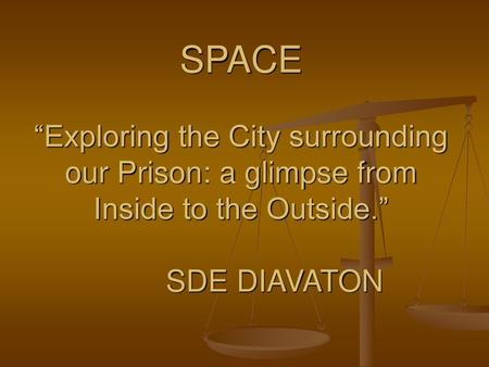 "SPACE ""Exploring the City surrounding our Prison: a glimpse from Inside to the Outside."" SDE DIAVATON."