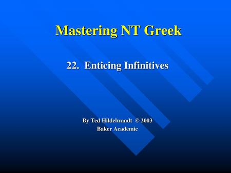 22. Enticing Infinitives By Ted Hildebrandt © 2003 Baker Academic