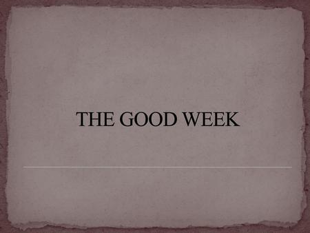 THE GOOD WEEK.