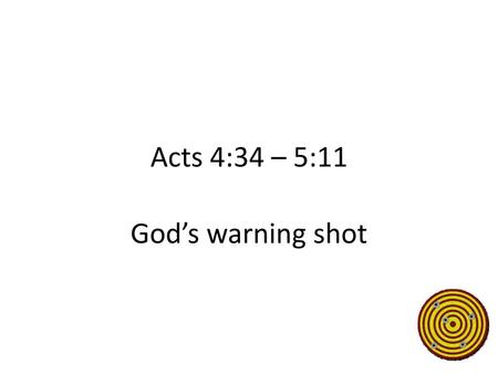 Acts 4:34 – 5:11 God's warning shot.