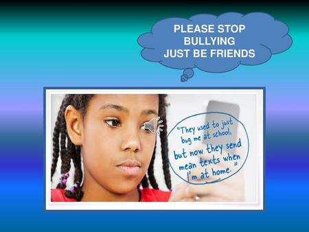 PLEASE STOP BULLYING JUST BE FRIENDS.