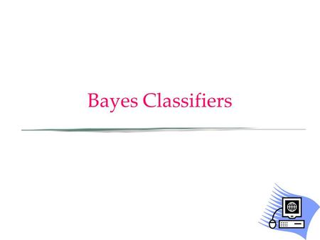 Bayes Classifiers.