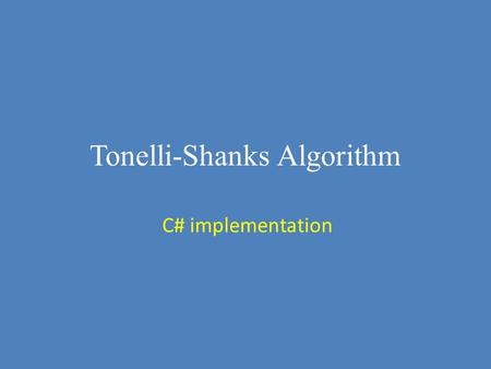 Tonelli-Shanks Algorithm C# implementation. Introduction • Daniel Shanks(1917-1996) 1973 • Alberto Tonelli(1849-1921) 1891.