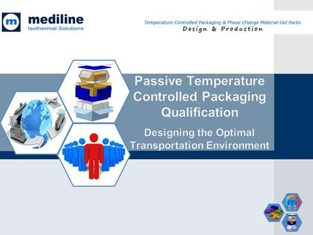 Passive Temperature Controlled Packaging Qualification Designing the Optimal Transportation Environment.