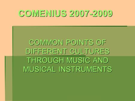 COMENIUS 2007-2009 COMMON POINTS OF DIFFERENT CULTURES THROUGH MUSIC AND MUSICAL INSTRUMENTS.