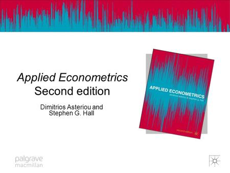 Applied Econometrics Applied Econometrics Second edition Dimitrios Asteriou and Stephen G. Hall.
