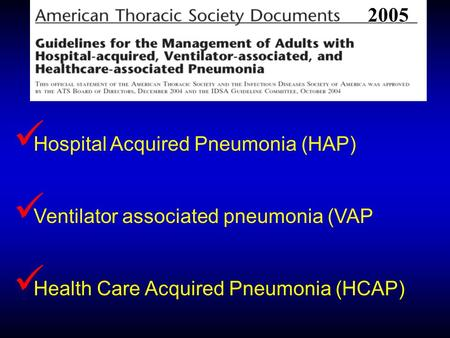 2005   Hospital Acquired Pneumonia (HAP)   Ventilator associated pneumonia (VAP   Health Care Acquired Pneumonia (HCAP)