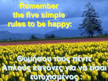 Remember the five simple rules to be happy: