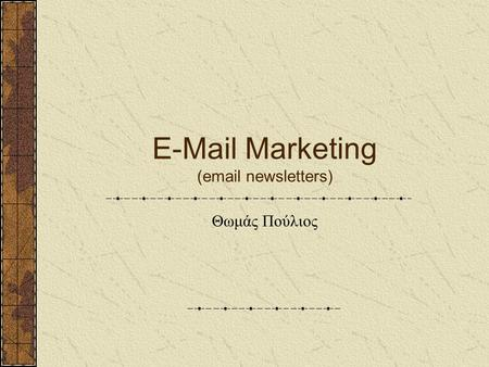 E-Mail Marketing (email newsletters) Θωμάς Πούλιος.