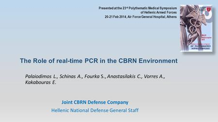 The Role of real-time PCR in the CBRN Environment Palaiodimos L., Schinas A., Fourka S., Anastasilakis C., Vorres A., Kakabouras E. Joint CBRN Defense.