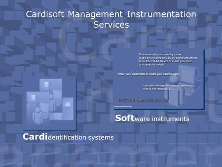 Cardisoft Management Instrumentation Services Cardi dentification systems Soft ware instruments.