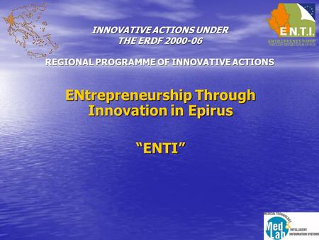 "INNOVATIVE ACTIONS UNDER THE ERDF 2000-06 REGIONAL PROGRAMME OF INNOVATIVE ACTIONS ENtrepreneurship Through Innovation in Epirus ""ENTI"""