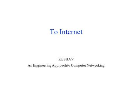 Το Internet KESHAV An Engineering Approach to Computer Networking.