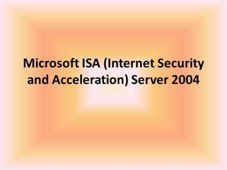 Microsoft ISA (Internet Security and Acceleration) Server 2004.