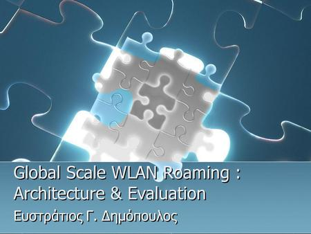 Global Scale WLAN Roaming : Architecture & Evaluation Ευστράτιος Γ. Δημόπουλος.