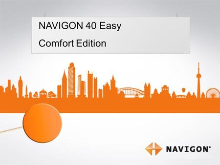 1 NAVIGON 40 Easy Comfort Edition NAVIGON 40 Easy Comfort Edition.