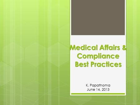 Medical Affairs & Compliance Best Practices K. Papathoma June 14, 2013