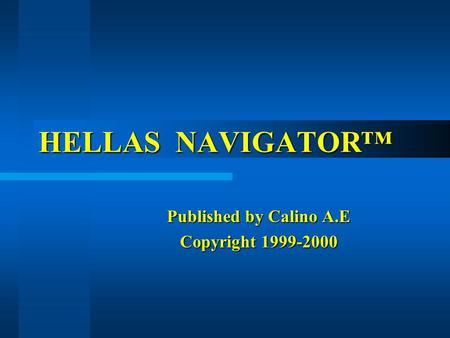 HELLAS NAVIGATOR™ Published by Calino A.E Copyright 1999-2000.