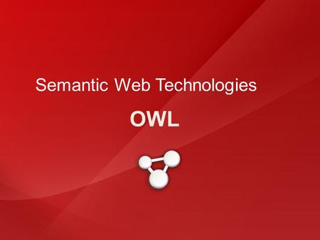 OWL Semantic Web Technologies. Semantic Web - Layers 1 2 3 4 5 1 2 3 4 5 URIs. [ Τι είναι - διαφορά με URL ] XML. [ Basics ] RDF. [ Basics ] RDF Schema.