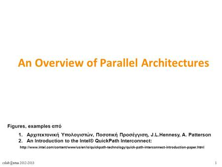 2012-2013 An Overview of Parallel Architectures Figures, examples από 1.Αρχιτεκτονική Υπολογιστών, Ποσοτική Προσέγγιση, J.L.Hennesy, A. Patterson.