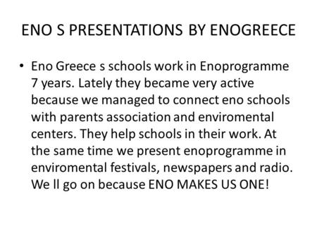ENO S PRESENTATIONS BY ENOGREECE • Eno Greece s schools work in Enoprogramme 7 years. Lately they became very active because we managed to connect eno.